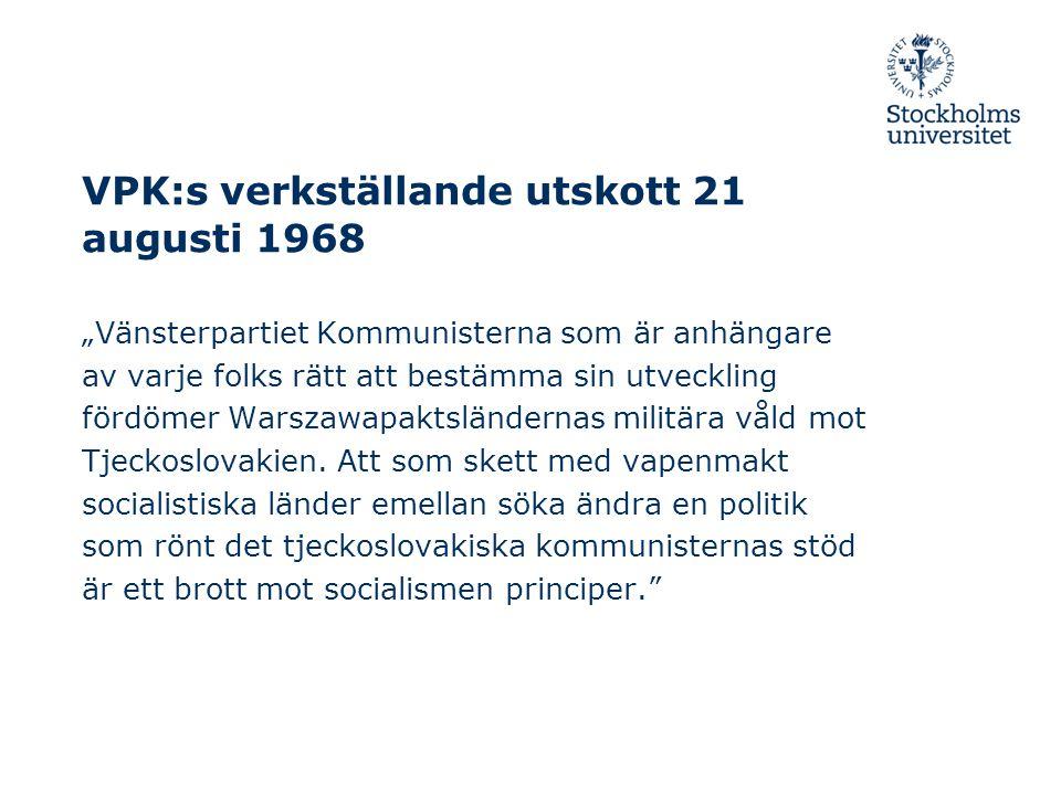 """VPK:s verkställande utskott 21 augusti 1968 """"Vänsterpartiet Kommunisterna som är anhängare av varje folks rätt att bestämma sin utveckling fördömer Warszawapaktsländernas militära våld mot Tjeckoslovakien."""