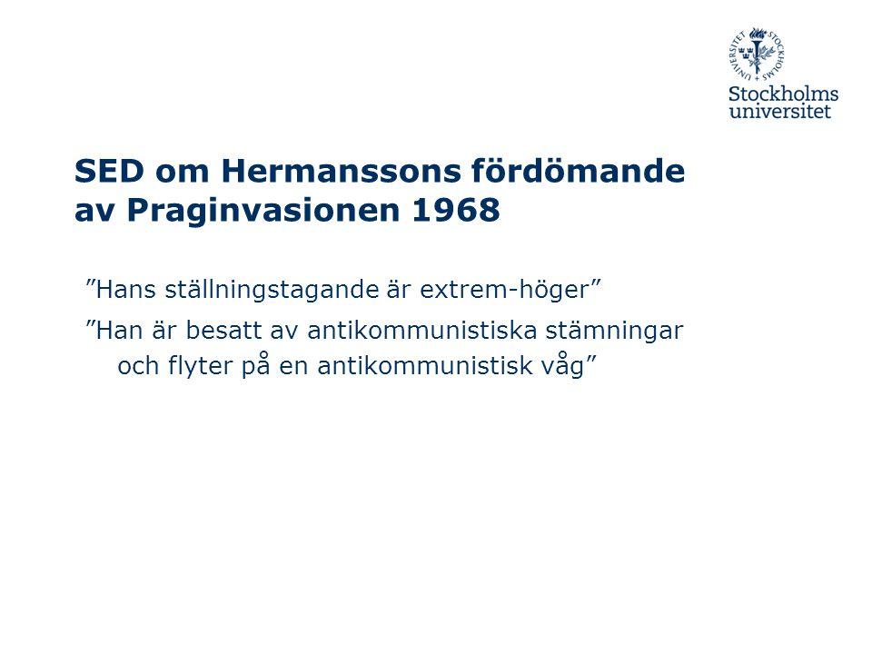 SED om Hermanssons fördömande av Praginvasionen 1968 Hans ställningstagande är extrem-höger Han är besatt av antikommunistiska stämningar och flyter på en antikommunistisk våg
