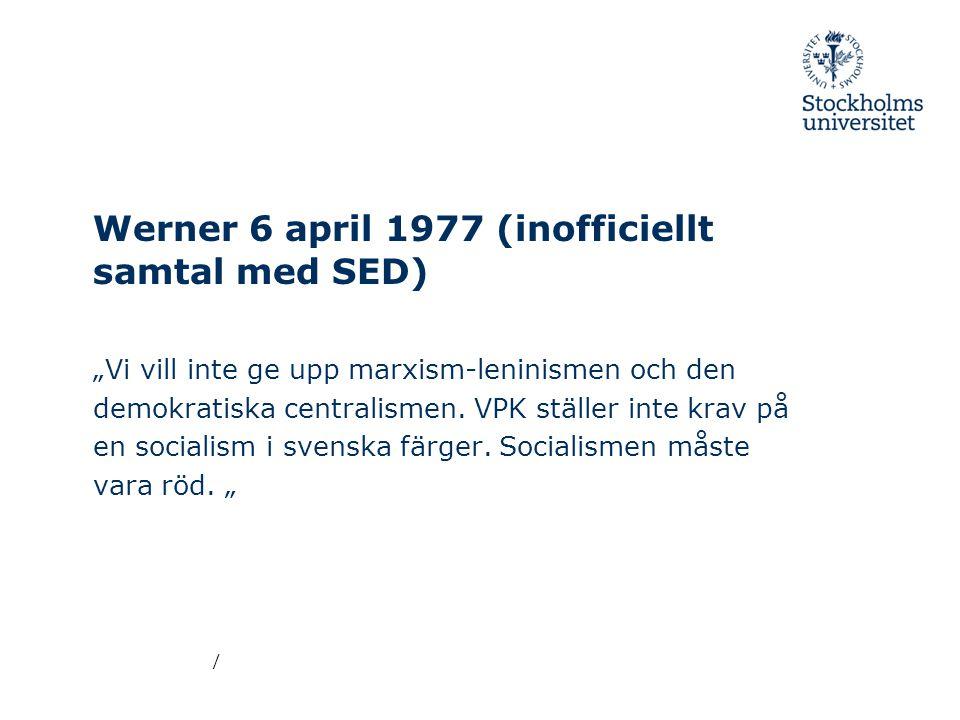 """Werner 6 april 1977 (inofficiellt samtal med SED) """"Vi vill inte ge upp marxism-leninismen och den demokratiska centralismen."""