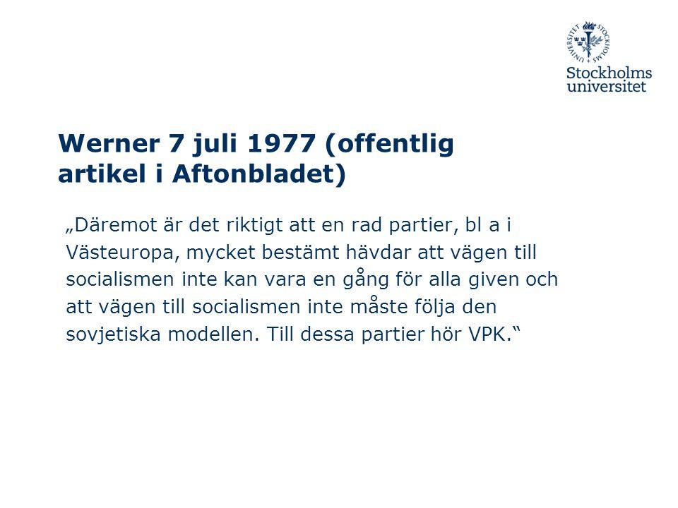 """Werner 7 juli 1977 (offentlig artikel i Aftonbladet) """"Däremot är det riktigt att en rad partier, bl a i Västeuropa, mycket bestämt hävdar att vägen till socialismen inte kan vara en gång för alla given och att vägen till socialismen inte måste följa den sovjetiska modellen."""