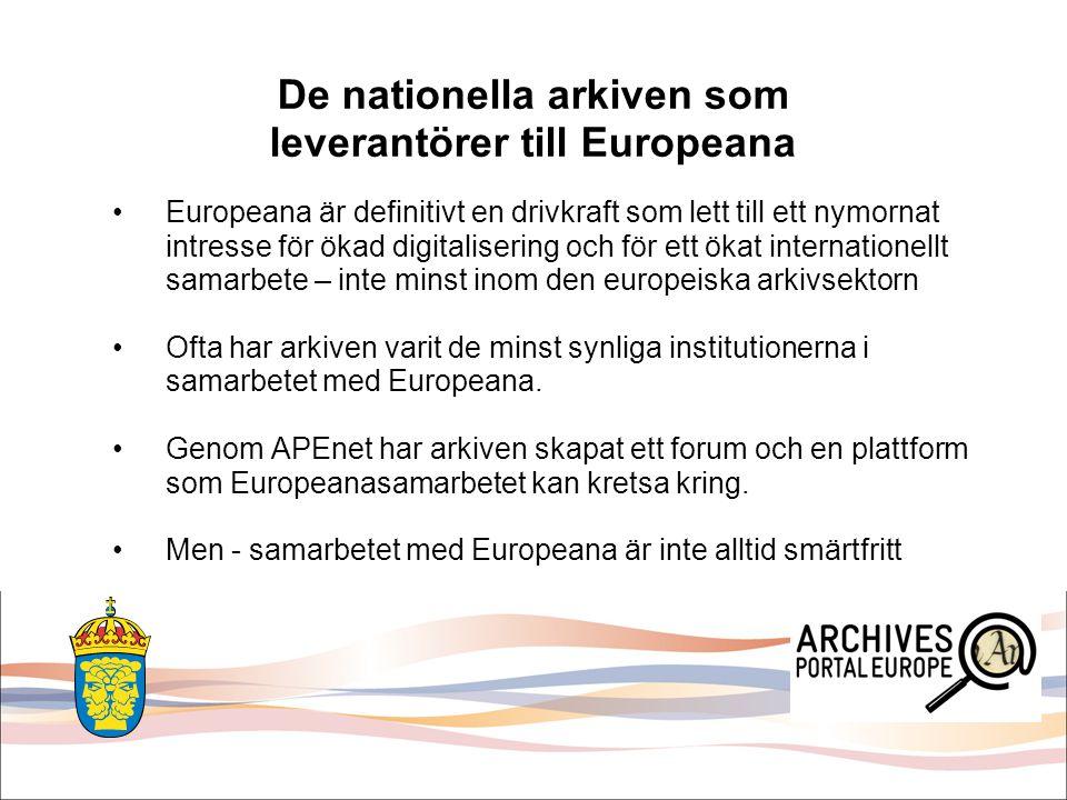 De nationella arkiven som leverantörer till Europeana Europeana är definitivt en drivkraft som lett till ett nymornat intresse för ökad digitalisering