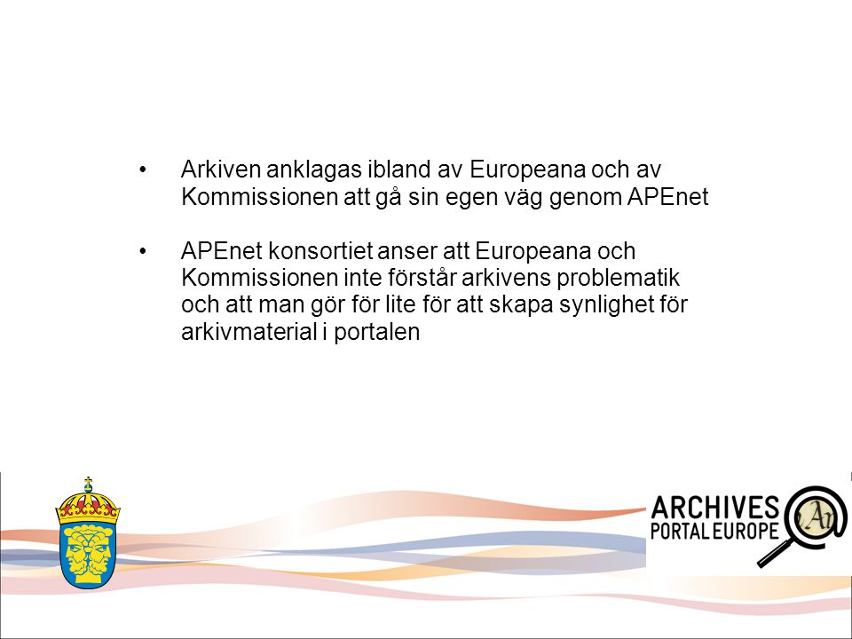 APEnet konsortiet anser att Europeana och Kommissionen inte förstår arkivens problematik och att man gör för lite för att skapa synlighet för arkivmat