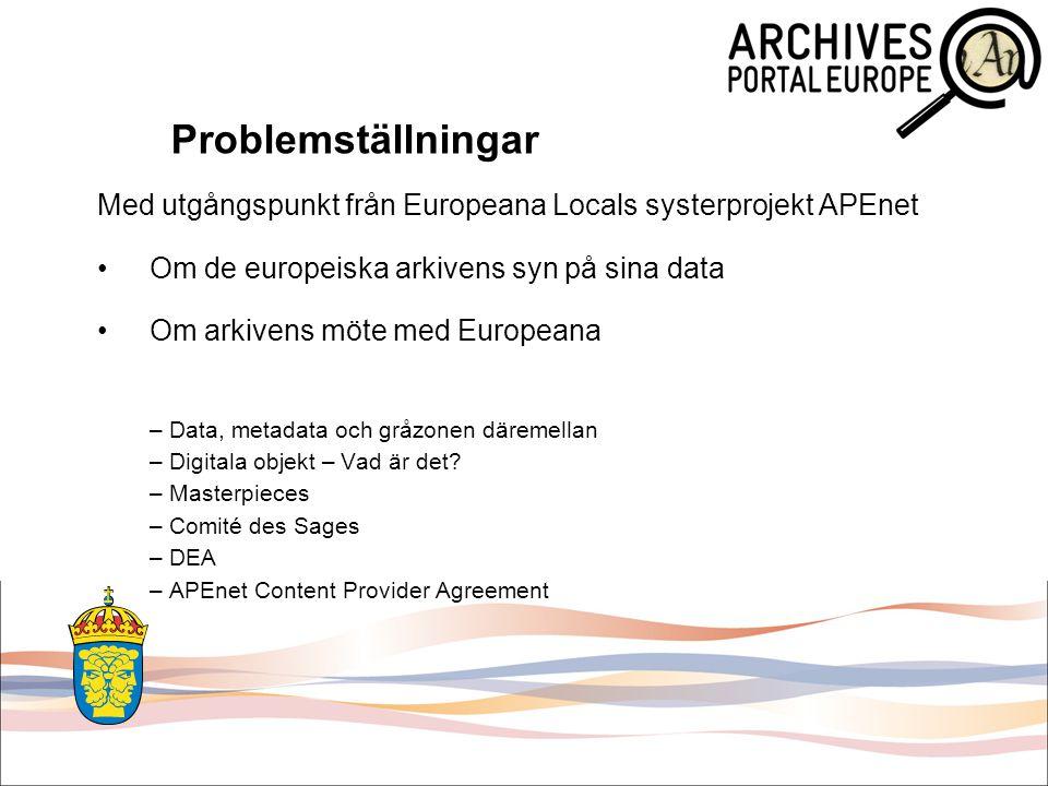För arkiven är metadata ytterst betydelsefullt: –Det skapar sammanhang i de hierarkier som utgör grunden för arkivmaterialens struktur –Arkivens beskrivningar ger också kontextuell information när den digitaliserade/digitala delen utgör endast spridda fragment ur beståndens kedjor –Därför är APEnet projektets första prioritet att publicera arkivbeskrivningar
