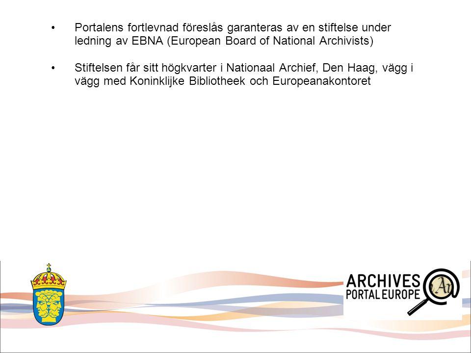 Portalens fortlevnad föreslås garanteras av en stiftelse under ledning av EBNA (European Board of National Archivists) Stiftelsen får sitt högkvarter i Nationaal Archief, Den Haag, vägg i vägg med Koninklijke Bibliotheek och Europeanakontoret Det sista hektiska arbetet med ett nytt projektförslag pågår