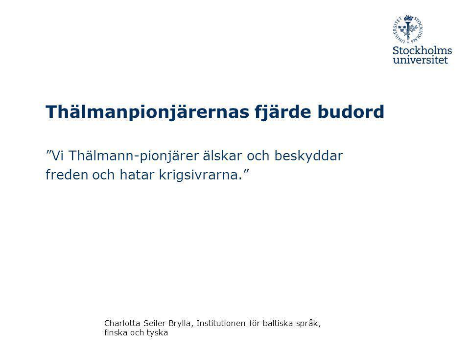 Thälmanpionjärernas fjärde budord Vi Thälmann-pionjärer älskar och beskyddar freden och hatar krigsivrarna. Charlotta Seiler Brylla, Institutionen för baltiska språk, finska och tyska