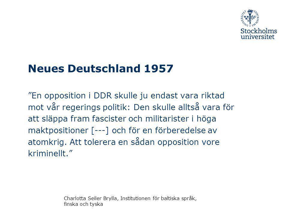 Neues Deutschland 1957 En opposition i DDR skulle ju endast vara riktad mot vår regerings politik: Den skulle alltså vara för att släppa fram fascister och militarister i höga maktpositioner [---] och för en förberedelse av atomkrig.