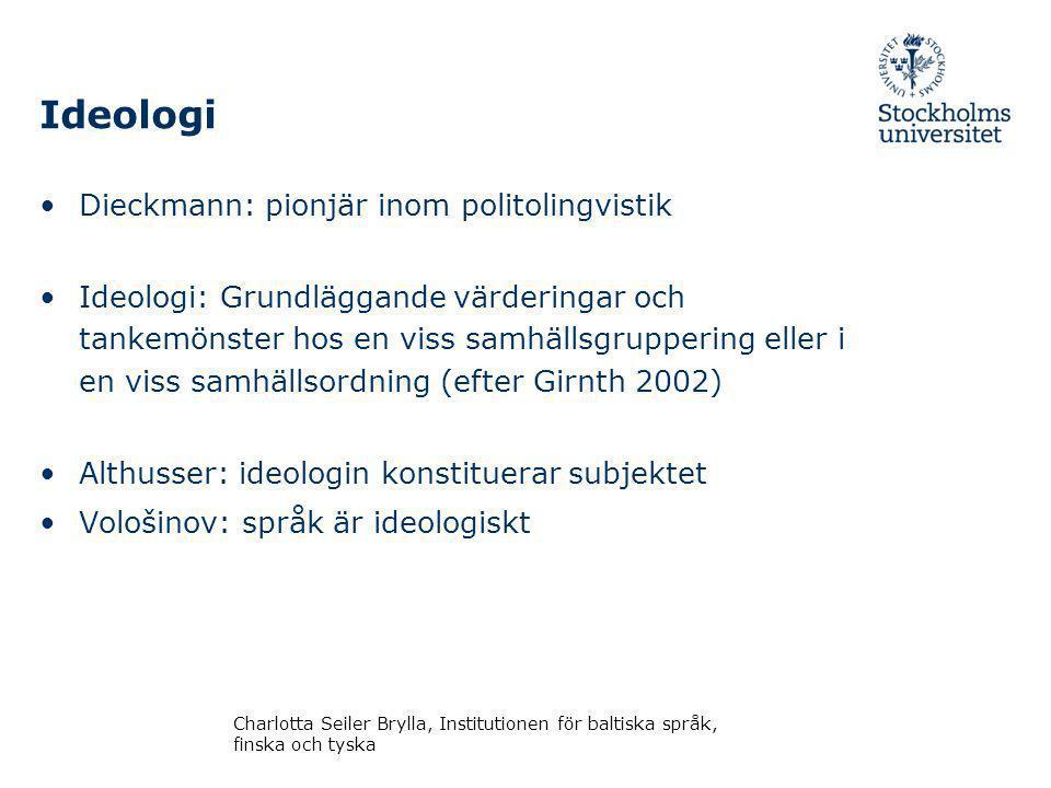 Några viktiga forskare inom språk och politik Ruth Wodak Düsseldorf-skolan: Karin Böke, Martin Wengeler, Matthias Jung Constanze Spieß Lann Hornscheidt Charlotta Seiler Brylla, Institutionen för baltiska språk, finska och tyska
