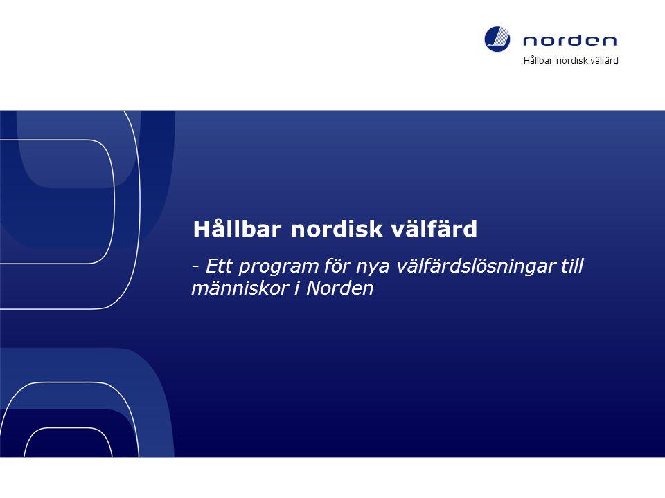 Hållbar nordisk välfärd - Ett program för nya välfärdslösningar till människor i Norden Hållbar nordisk välfärd – ett program för nya välfärdslösningar till människor i Norden 1
