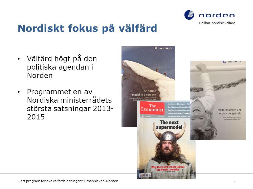 Nordiskt fokus på välfärd Välfärd högt på den politiska agendan i Norden Programmet en av Nordiska ministerrådets största satsningar 2013- 2015 Hållbar nordisk välfärd – ett program för nya välfärdslösningar till människor i Norden 4