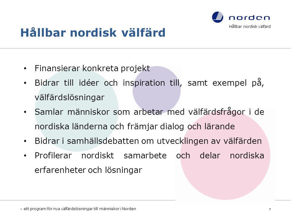 Hållbar nordisk välfärd – ett program för nya välfärdslösningar till människor i Norden 7 Finansierar konkreta projekt Bidrar till idéer och inspiration till, samt exempel på, välfärdslösningar Samlar människor som arbetar med välfärdsfrågor i de nordiska länderna och främjar dialog och lärande Bidrar i samhällsdebatten om utvecklingen av välfärden Profilerar nordiskt samarbete och delar nordiska erfarenheter och lösningar