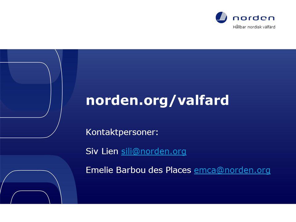 norden.org/valfard Kontaktpersoner: Siv Lien sili@norden.orgsili@norden.org Emelie Barbou des Places emca@norden.orgemca@norden.org Hållbar nordisk välfärd – ett program för nya välfärdslösningar till människor i Norden 9