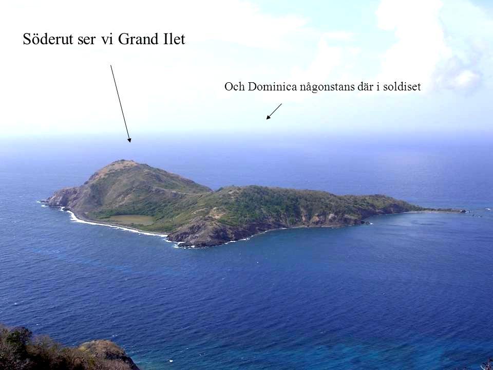 Söderut ser vi Grand Ilet Och Dominica någonstans där i soldiset