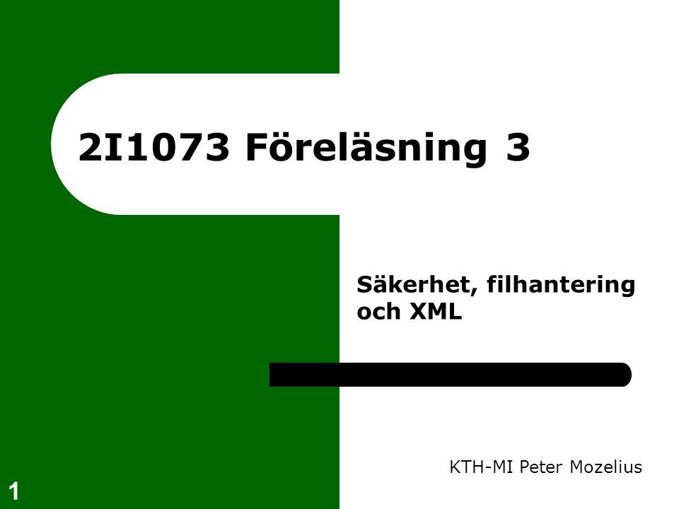 1 2I1073 Föreläsning 3 KTH-MI Peter Mozelius Säkerhet, filhantering och XML