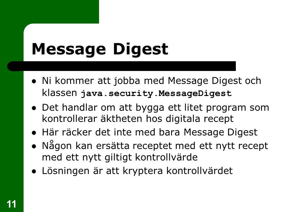 11 Message Digest Ni kommer att jobba med Message Digest och klassen java.security.MessageDigest Det handlar om att bygga ett litet program som kontro
