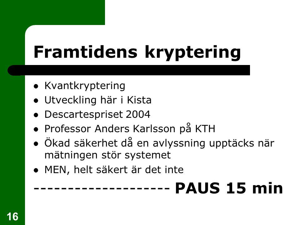 16 Framtidens kryptering Kvantkryptering Utveckling här i Kista Descartespriset 2004 Professor Anders Karlsson på KTH Ökad säkerhet då en avlyssning u