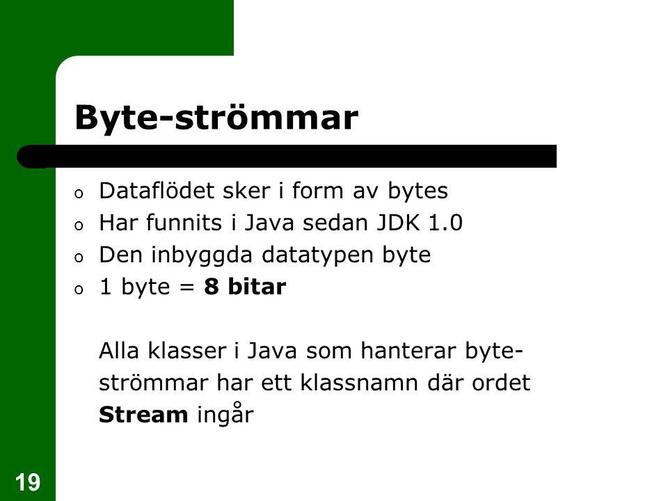 19 Byte-strömmar o Dataflödet sker i form av bytes o Har funnits i Java sedan JDK 1.0 o Den inbyggda datatypen byte o 1 byte = 8 bitar Alla klasser i