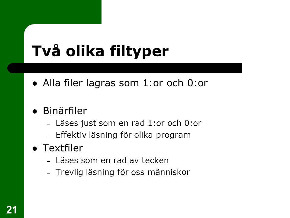21 Två olika filtyper Alla filer lagras som 1:or och 0:or Binärfiler – Läses just som en rad 1:or och 0:or – Effektiv läsning för olika program Textfi