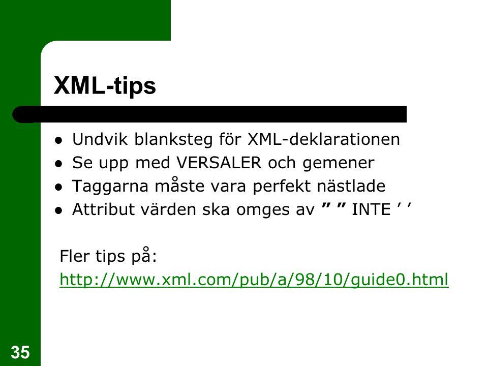 """35 XML-tips Undvik blanksteg för XML-deklarationen Se upp med VERSALER och gemener Taggarna måste vara perfekt nästlade Attribut värden ska omges av """""""