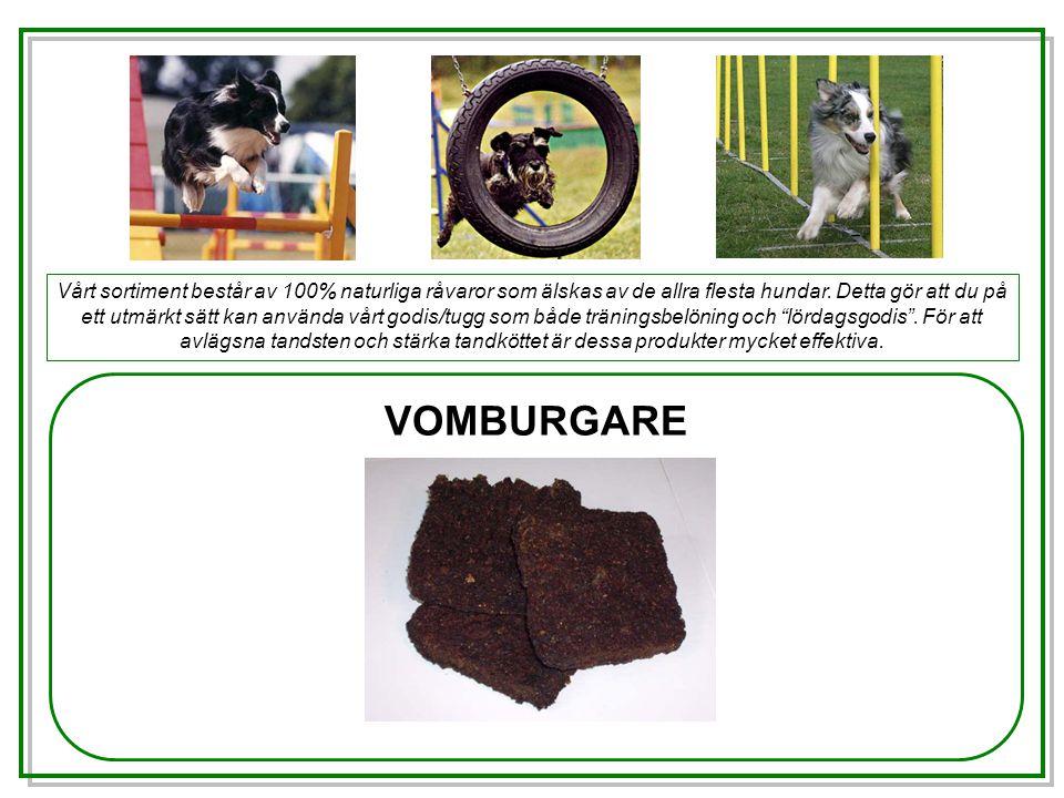 VOMBURGARE Vårt sortiment består av 100% naturliga råvaror som älskas av de allra flesta hundar.