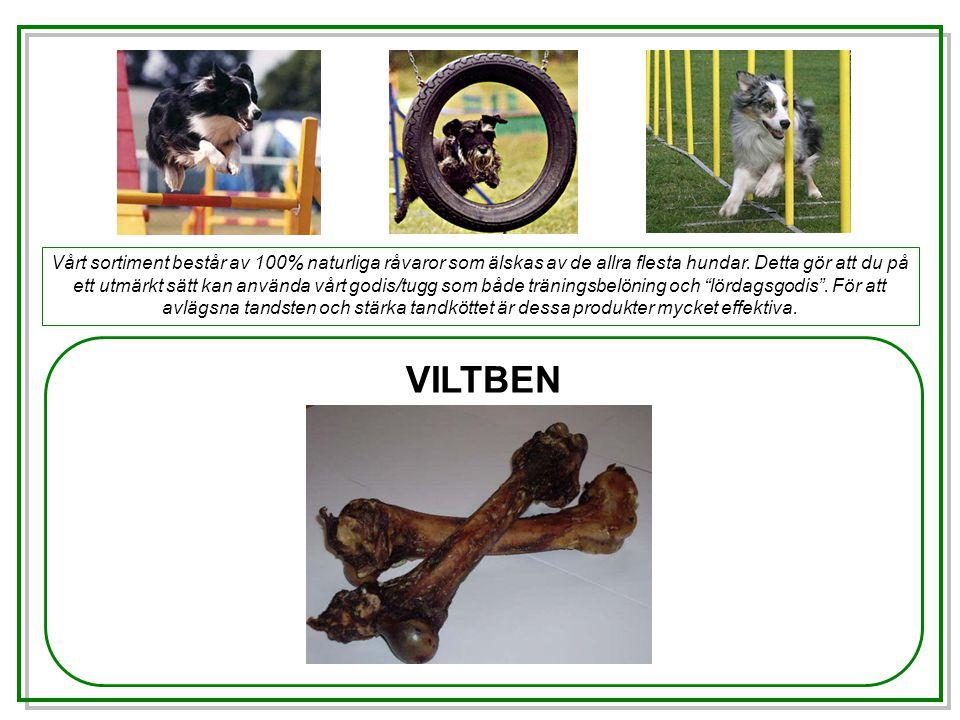 VILTBEN Vårt sortiment består av 100% naturliga råvaror som älskas av de allra flesta hundar.