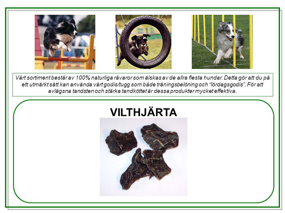 VILTHJÄRTA Vårt sortiment består av 100% naturliga råvaror som älskas av de allra flesta hundar.