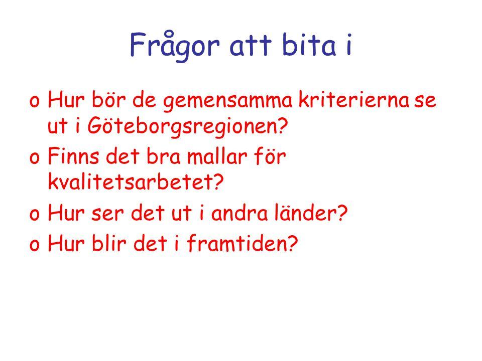 Frågor att bita i oHur bör de gemensamma kriterierna se ut i Göteborgsregionen.