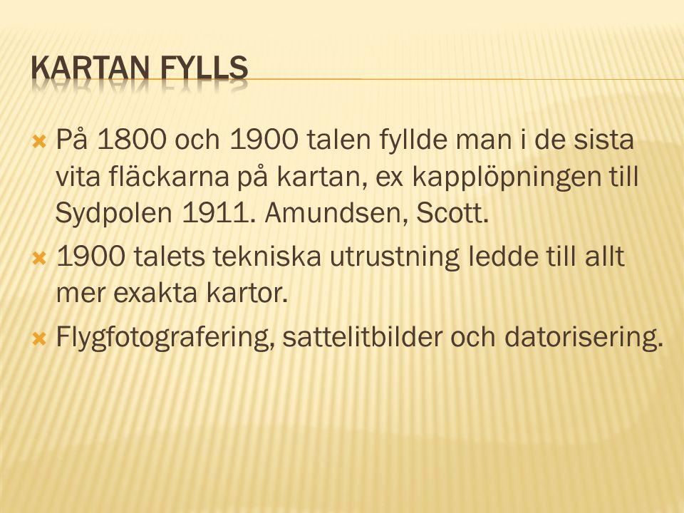  På 1800 och 1900 talen fyllde man i de sista vita fläckarna på kartan, ex kapplöpningen till Sydpolen 1911. Amundsen, Scott.  1900 talets tekniska