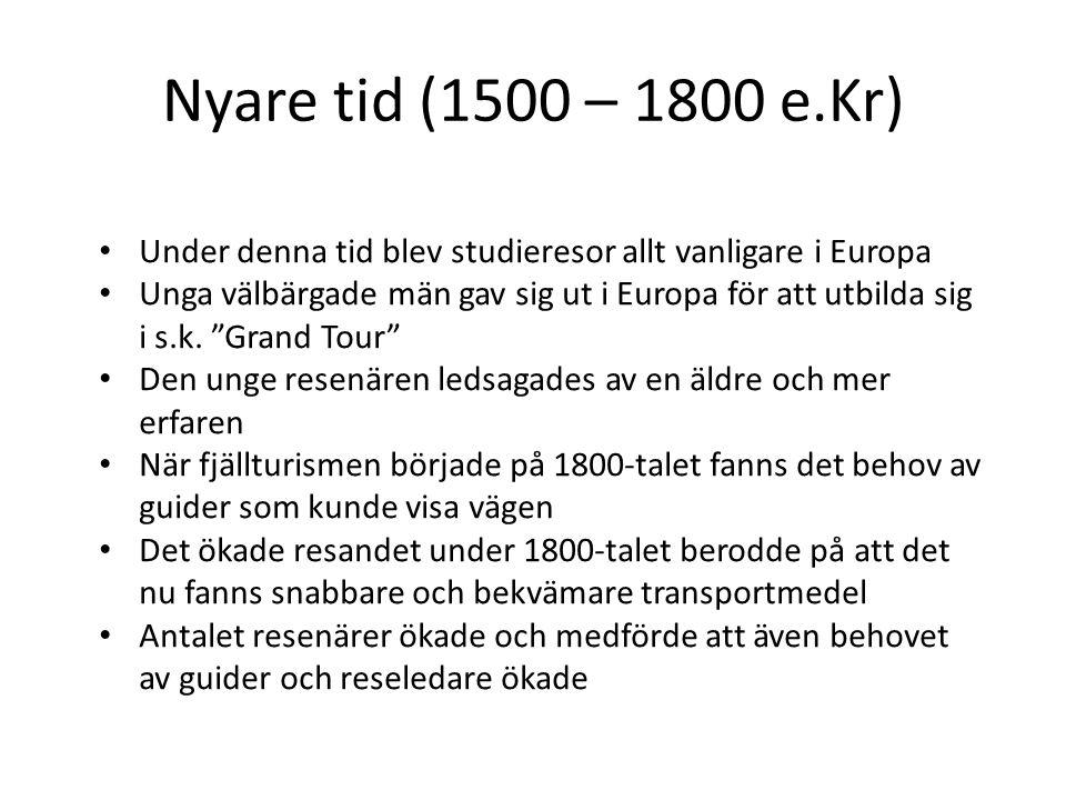 Nyare tid (1500 – 1800 e.Kr) Under denna tid blev studieresor allt vanligare i Europa Unga välbärgade män gav sig ut i Europa för att utbilda sig i s.k.