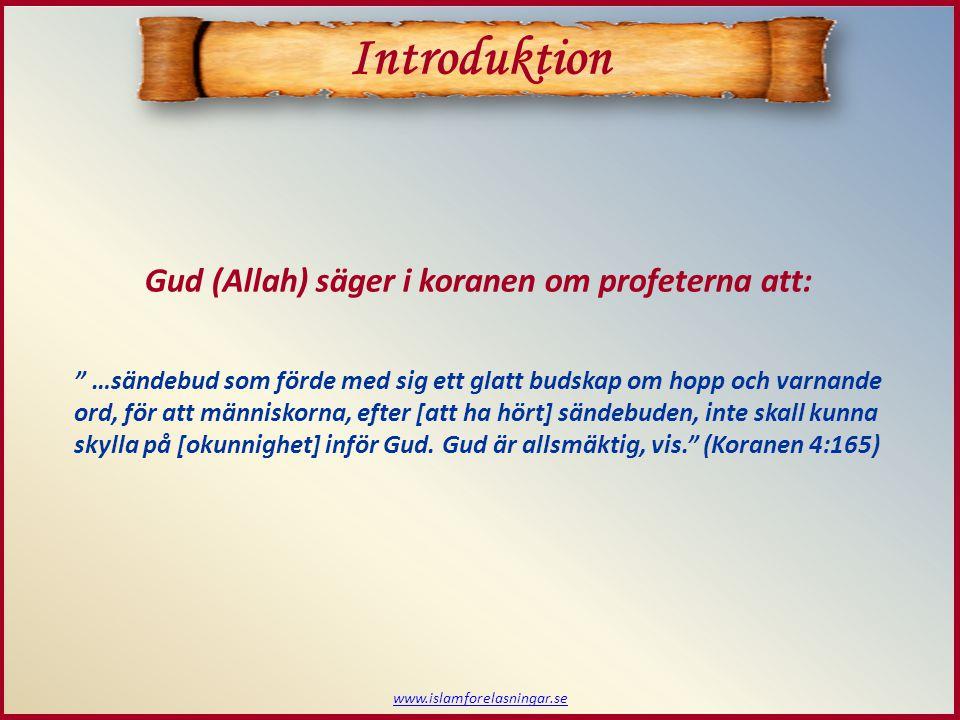 """www.islamforelasningar.se Gud (Allah) säger i koranen om profeterna att: """" …sändebud som förde med sig ett glatt budskap om hopp och varnande ord, för"""