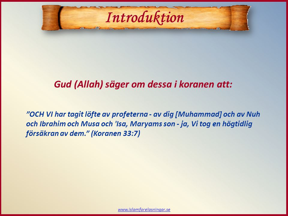 """www.islamforelasningar.se Gud (Allah) säger om dessa i koranen att: """"OCH VI har tagit löfte av profeterna - av dig [Muhammad] och av Nuh och Ibrahim o"""