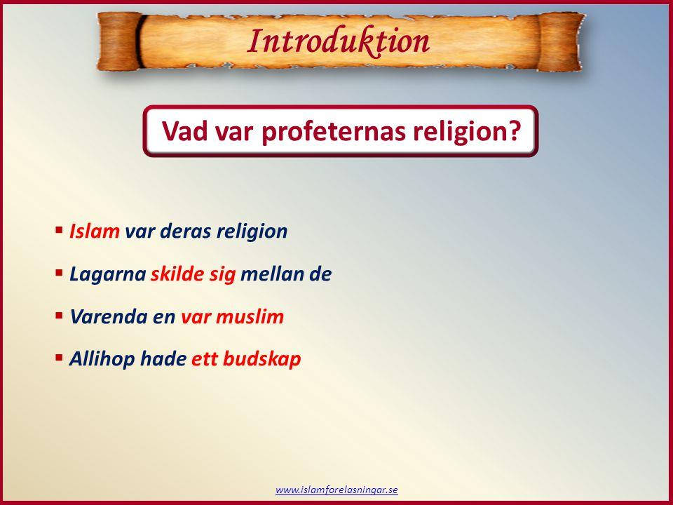 Vad var profeternas religion?  Islam var deras religion  Lagarna skilde sig mellan de  Varenda en var muslim  Allihop hade ett budskap Introduktio