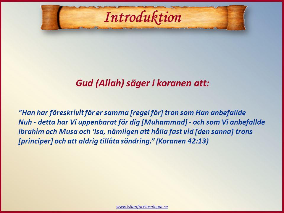 """www.islamforelasningar.se Gud (Allah) säger i koranen att: """"Han har föreskrivit för er samma [regel för] tron som Han anbefallde Nuh - detta har Vi up"""