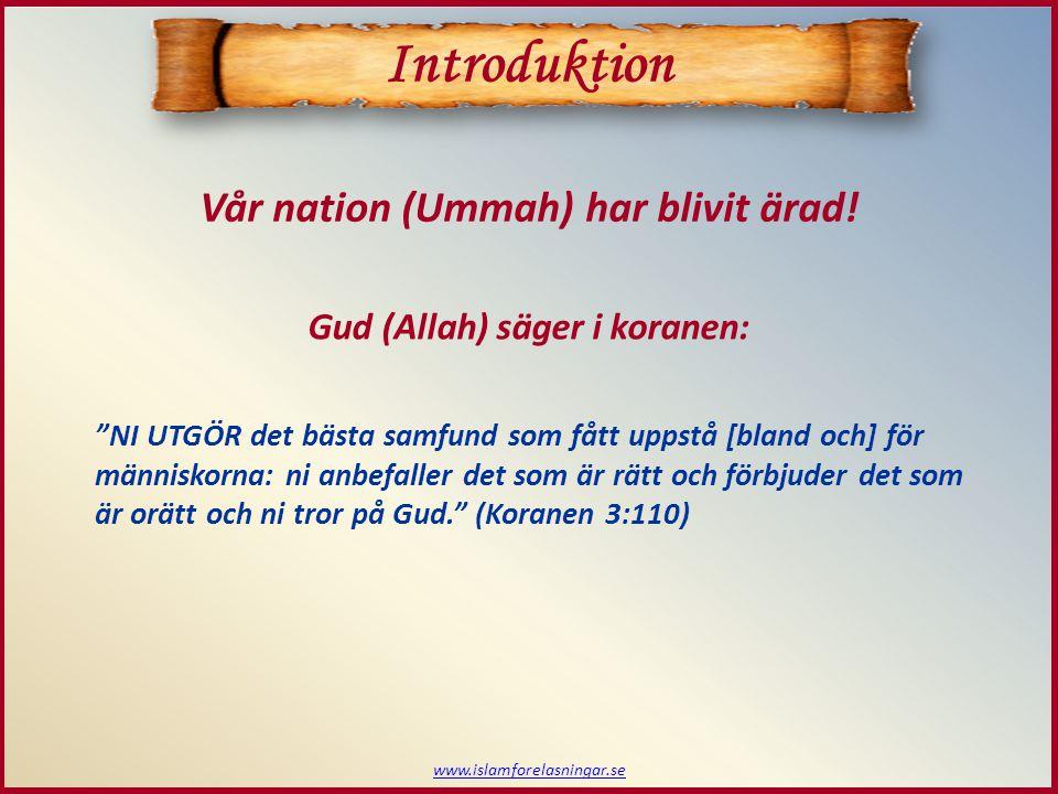 """www.islamforelasningar.se Gud (Allah) säger i koranen: """"NI UTGÖR det bästa samfund som fått uppstå [bland och] för människorna: ni anbefaller det som"""