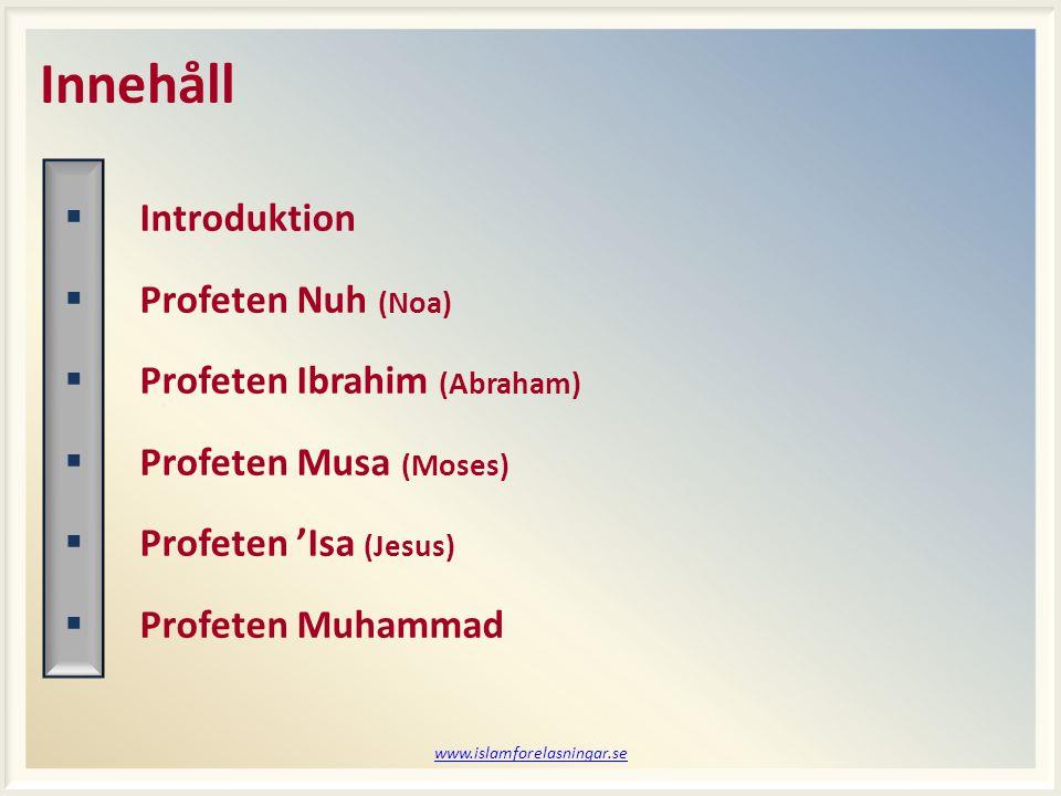 Innehåll  Introduktion  Profeten Nuh (Noa)  Profeten Ibrahim (Abraham)  Profeten Musa (Moses)  Profeten 'Isa (Jesus)  Profeten Muhammad