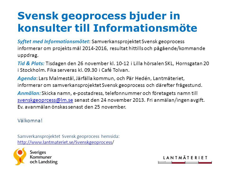 Svensk geoprocess bjuder in konsulter till Informationsmöte Syftet med Informationsmötet: Samverkansprojektet Svensk geoprocess informerar om projekts