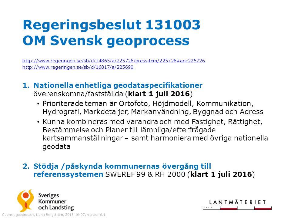 Regeringsbeslut 131003 OM Svensk geoprocess http://www.regeringen.se/sb/d/14865/a/225726/pressitem/225726#anc225726 http://www.regeringen.se/sb/d/1681