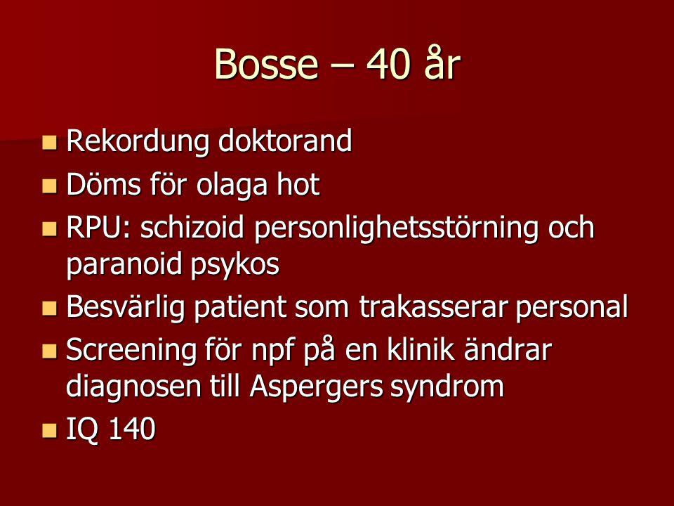 Bosse – 40 år Rekordung doktorand Rekordung doktorand Döms för olaga hot Döms för olaga hot RPU: schizoid personlighetsstörning och paranoid psykos RP