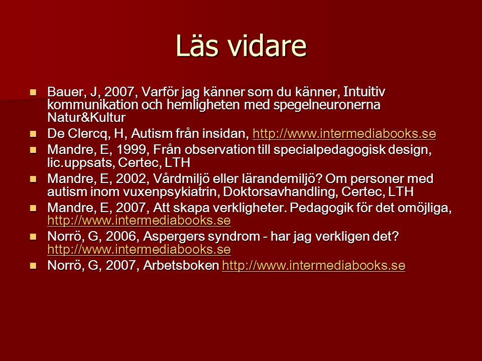 Läs vidare Bauer, J, 2007, Varför jag känner som du känner, Intuitiv kommunikation och hemligheten med spegelneuronerna Natur&Kultur Bauer, J, 2007, V