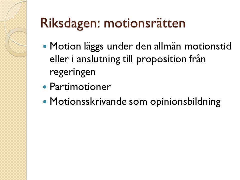 Riksdagen: motionsrätten Motion läggs under den allmän motionstid eller i anslutning till proposition från regeringen Partimotioner Motionsskrivande s
