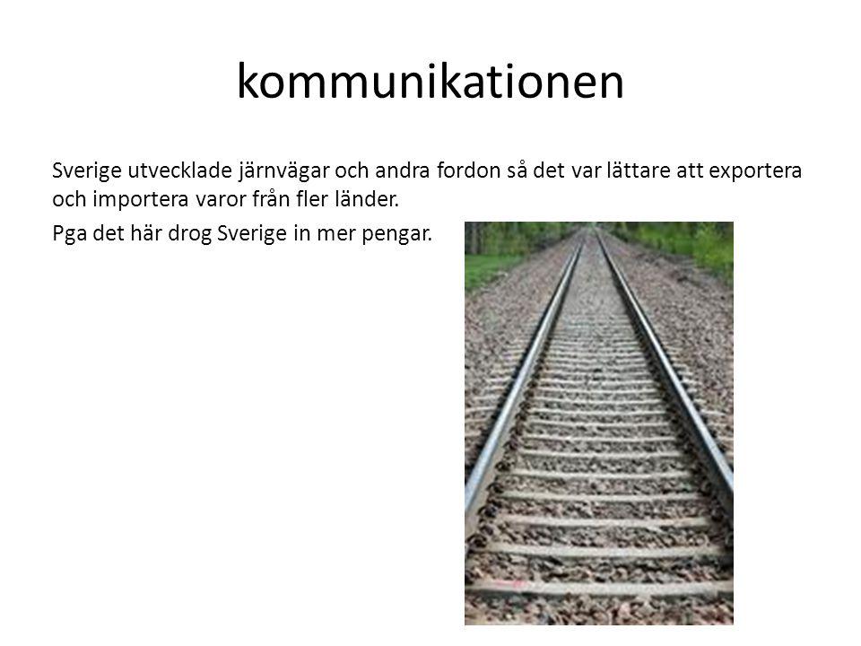 kommunikationen Sverige utvecklade järnvägar och andra fordon så det var lättare att exportera och importera varor från fler länder. Pga det här drog