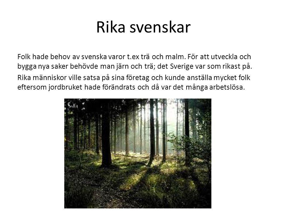Rika svenskar Folk hade behov av svenska varor t.ex trä och malm. För att utveckla och bygga nya saker behövde man järn och trä; det Sverige var som r