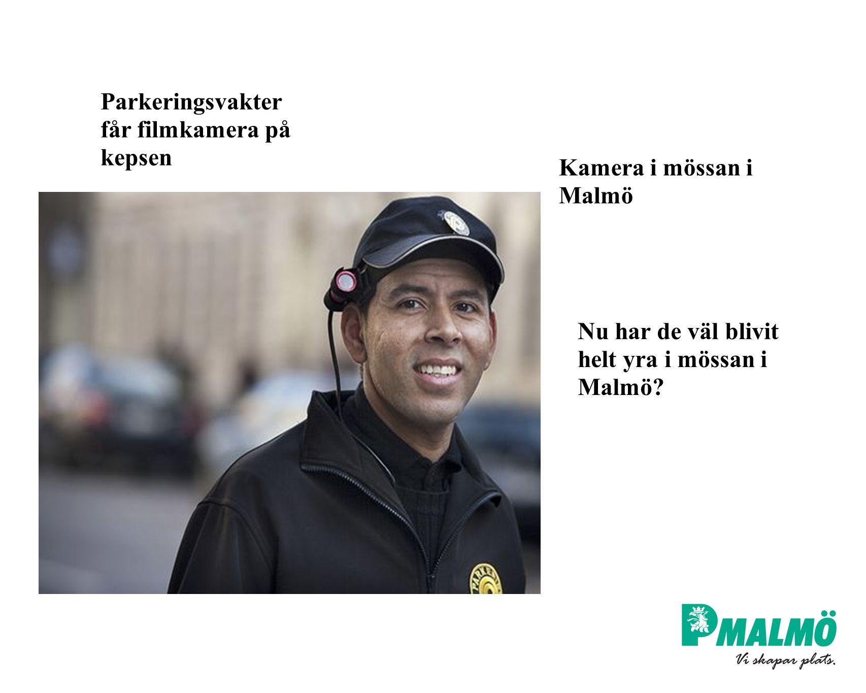 Parkeringsvakter får filmkamera på kepsen Kamera i mössan i Malmö Nu har de väl blivit helt yra i mössan i Malmö?