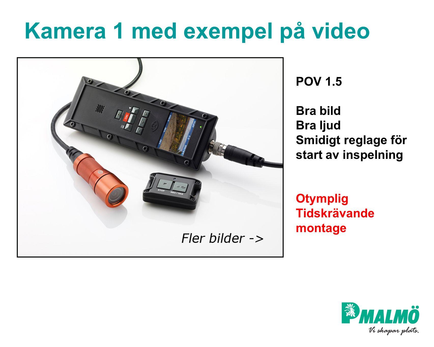 Kamera 1 med exempel på video POV 1.5 Bra bild Bra ljud Smidigt reglage för start av inspelning Otymplig Tidskrävande montage