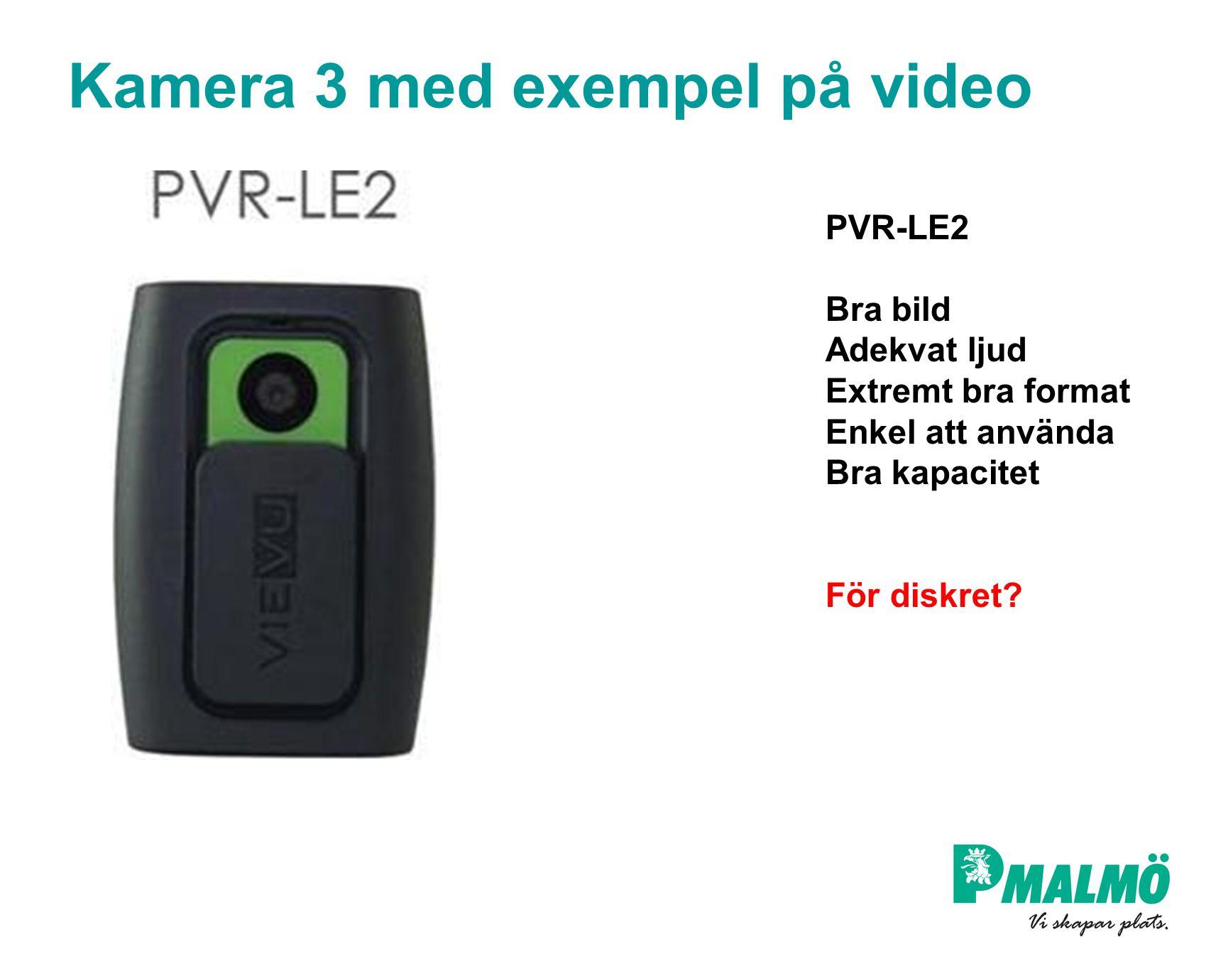 Kamera 3 med exempel på video PVR-LE2 Bra bild Adekvat ljud Extremt bra format Enkel att använda Bra kapacitet För diskret?