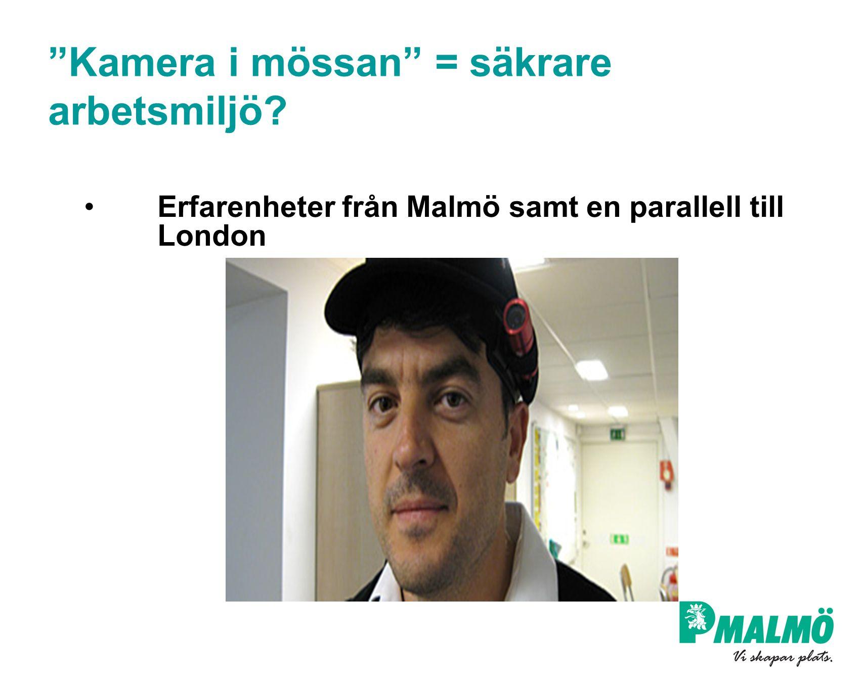 """""""Kamera i mössan"""" = säkrare arbetsmiljö? Erfarenheter från Malmö samt en parallell till London"""
