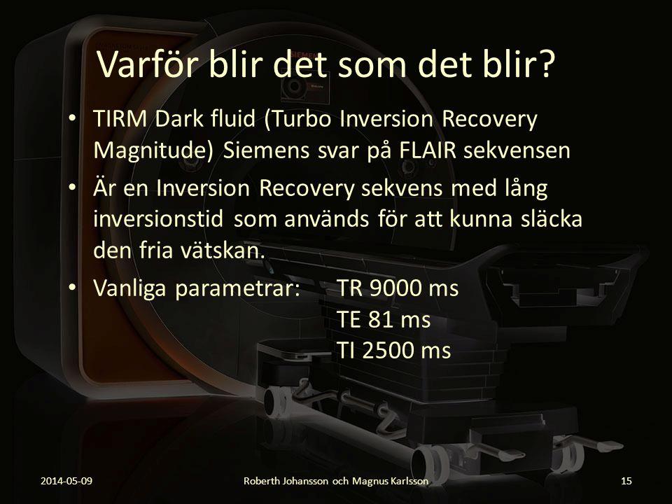 Varför blir det som det blir? TIRM Dark fluid (Turbo Inversion Recovery Magnitude) Siemens svar på FLAIR sekvensen Är en Inversion Recovery sekvens me