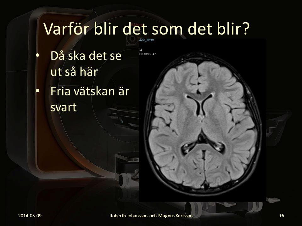 Varför blir det som det blir? Då ska det se ut så här Fria vätskan är svart 2014-05-09Roberth Johansson och Magnus Karlsson16