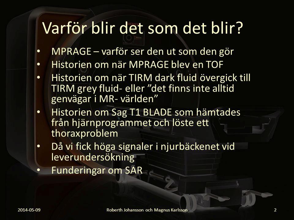 Varför blir det som det blir? MPRAGE – varför ser den ut som den gör Historien om när MPRAGE blev en TOF Historien om när TIRM dark fluid övergick til