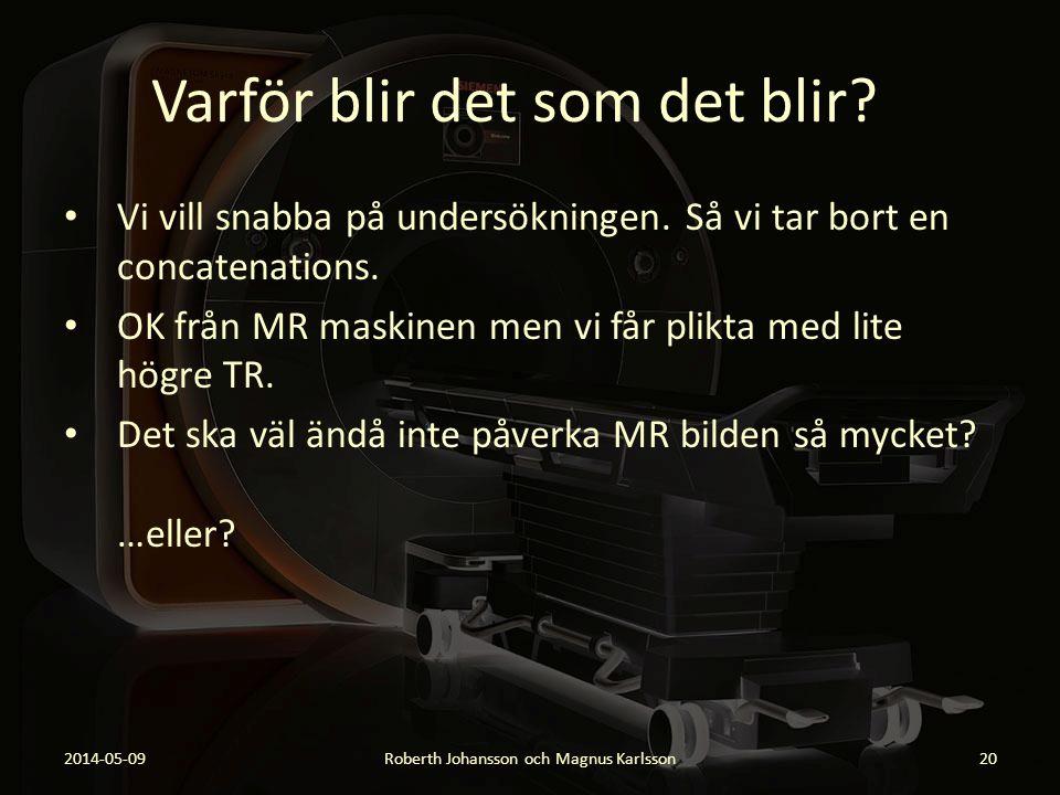 Varför blir det som det blir? 2014-05-09Roberth Johansson och Magnus Karlsson20 Vi vill snabba på undersökningen. Så vi tar bort en concatenations. OK