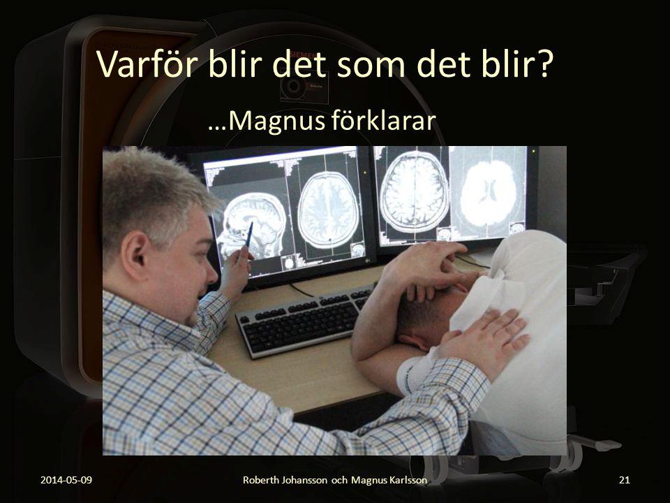 Varför blir det som det blir? …Magnus förklarar 2014-05-09Roberth Johansson och Magnus Karlsson21